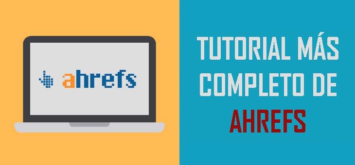 Ahrefs, el tutorial más completo